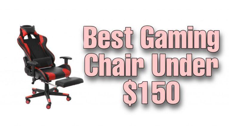 Best gaming chair under $150 Reddit